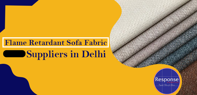 Flame Retardant sofa fabric suppliers in Delhi