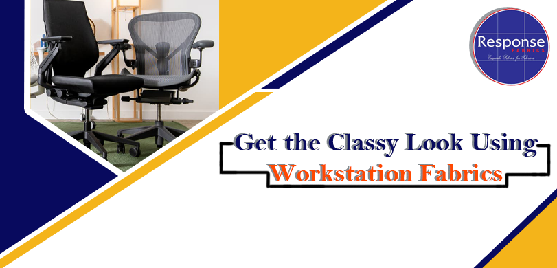 Get the Classy Look Using Workstation Fabrics