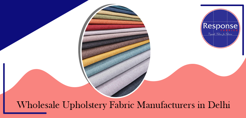 Wholesale upholstery fabric Manufacturers in Delhi