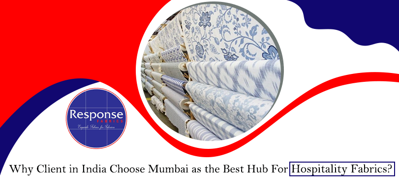 Why client in India choose Mumbai as the best hub for Hospitality Fabrics